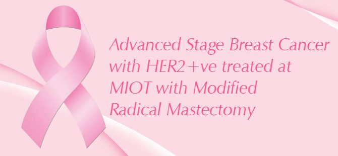 Advanced Stage Breast cancer with HER2+ve treated at MIOT with Modified Radical Mastectomy