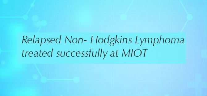 Relapsed Non- Hodgkins Lymphoma treated successfully at MIOT