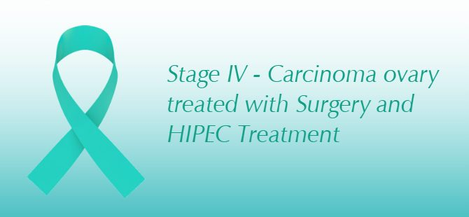 Stage IV – Carcinoma ovary treated with Surgery and HIPEC Treatment