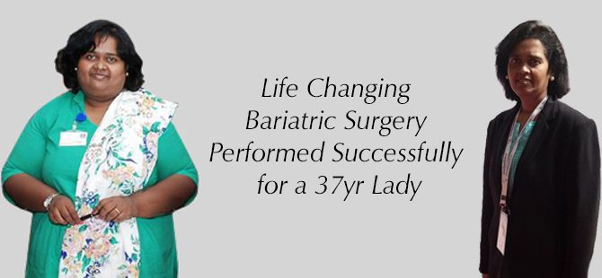 Life Changing Bariatric Surgery Performed Successfully for a 37yr Lady